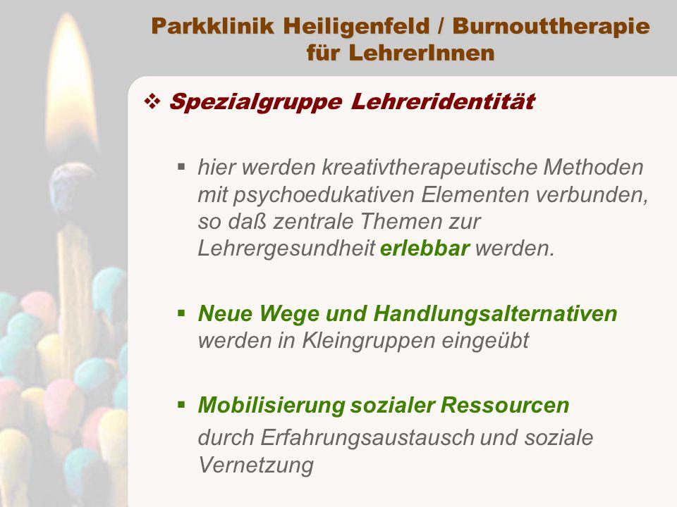 Parkklinik Heiligenfeld / Burnouttherapie für LehrerInnen  Spezialgruppe Lehreridentität  hier werden kreativtherapeutische Methoden mit psychoedukativen Elementen verbunden, so daß zentrale Themen zur Lehrergesundheit erlebbar werden.