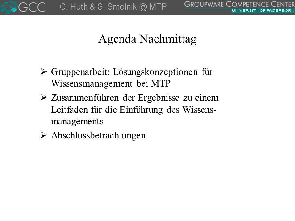 Agenda Nachmittag  Gruppenarbeit: Lösungskonzeptionen für Wissensmanagement bei MTP  Zusammenführen der Ergebnisse zu einem Leitfaden für die Einfüh