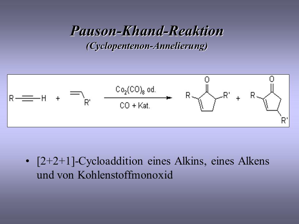 Pauson-Khand-Reaktion (Cyclopentenon-Annelierung) [2+2+1]-Cycloaddition eines Alkins, eines Alkens und von Kohlenstoffmonoxid