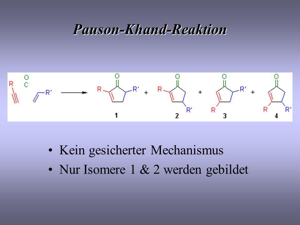 Pauson-Khand-Reaktion Kein gesicherter Mechanismus Nur Isomere 1 & 2 werden gebildet
