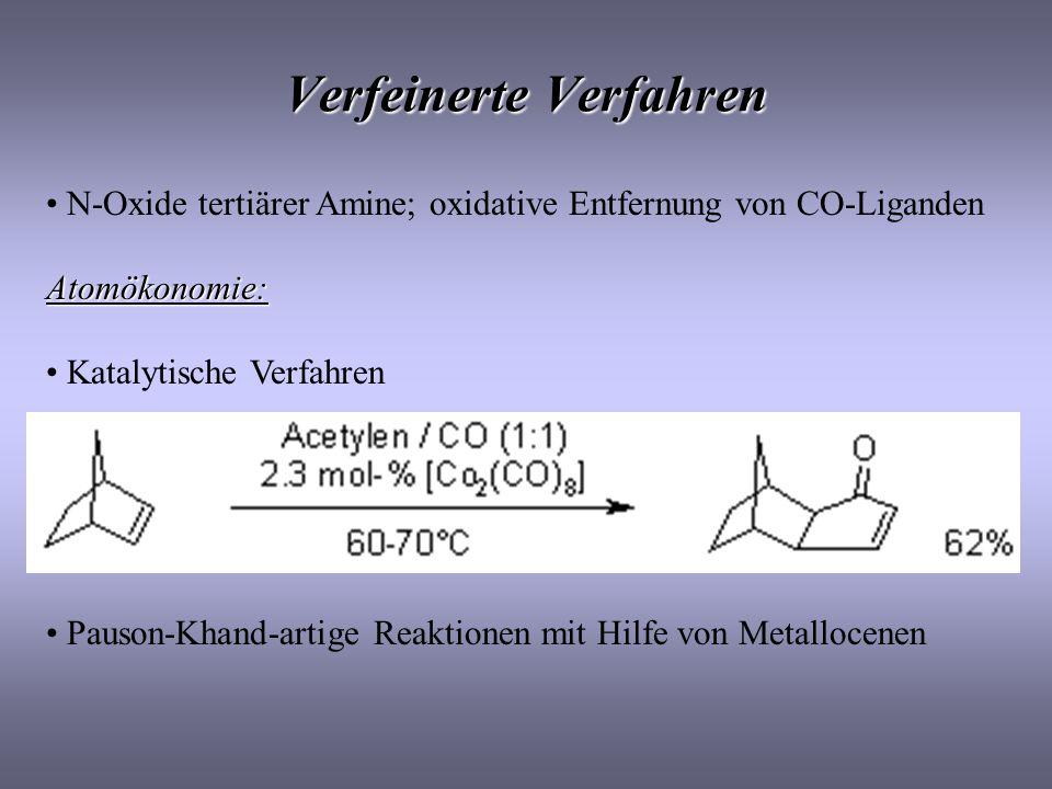 Verfeinerte Verfahren N-Oxide tertiärer Amine; oxidative Entfernung von CO-LigandenAtomökonomie: Katalytische Verfahren Pauson-Khand-artige Reaktionen