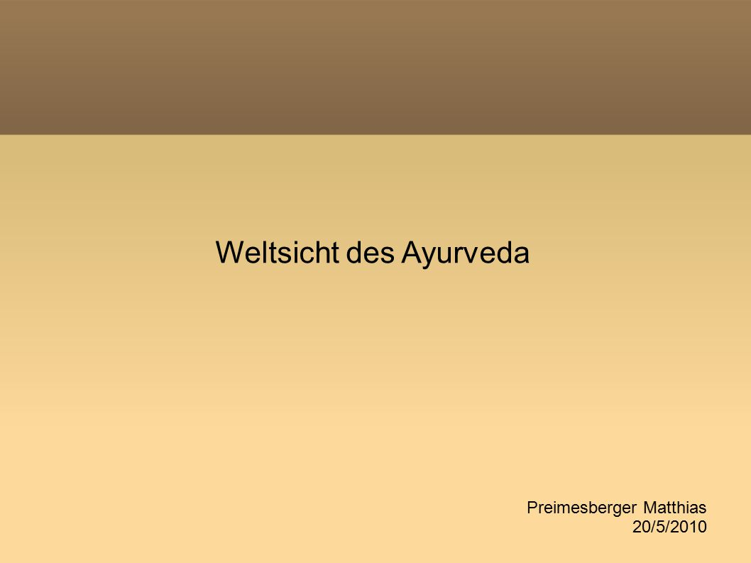 Weltsicht des Ayurveda Preimesberger Matthias 20/5/2010