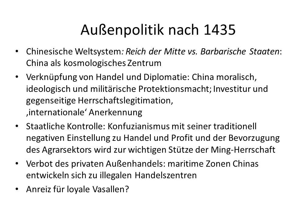 Außenpolitik nach 1435 Chinesische Weltsystem: Reich der Mitte vs. Barbarische Staaten: China als kosmologisches Zentrum Verknüpfung von Handel und Di