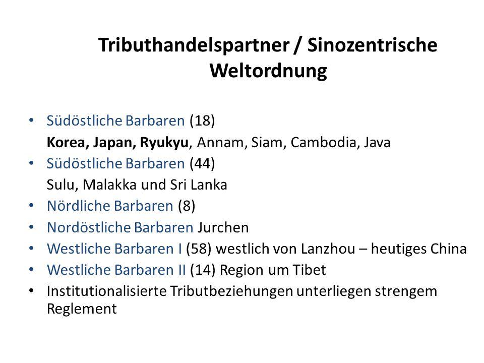 Tributhandelspartner / Sinozentrische Weltordnung Südöstliche Barbaren (18) Korea, Japan, Ryukyu, Annam, Siam, Cambodia, Java Südöstliche Barbaren (44