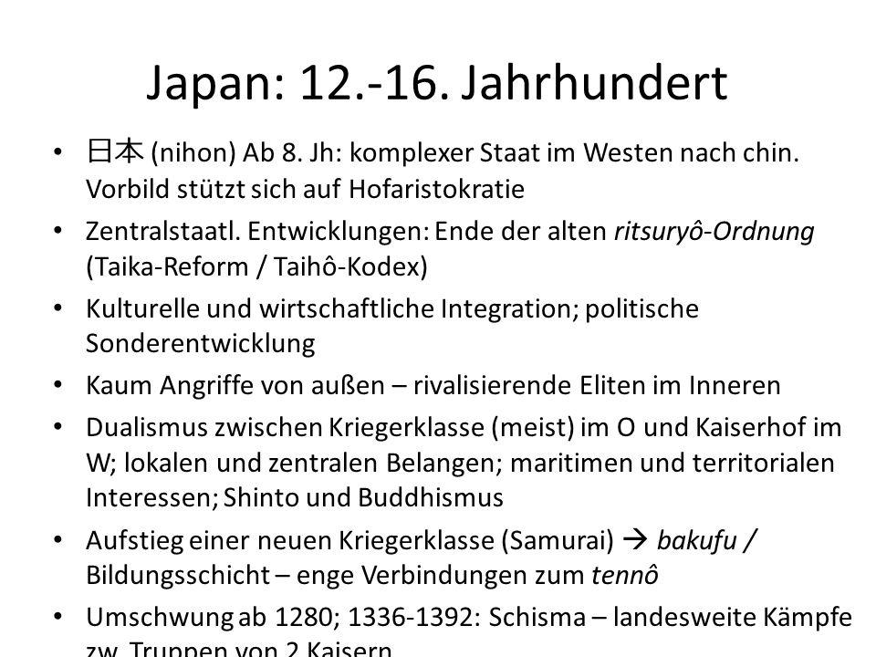 Japan: 12.-16. Jahrhundert 日本 (nihon) Ab 8. Jh: komplexer Staat im Westen nach chin. Vorbild stützt sich auf Hofaristokratie Zentralstaatl. Entwicklun