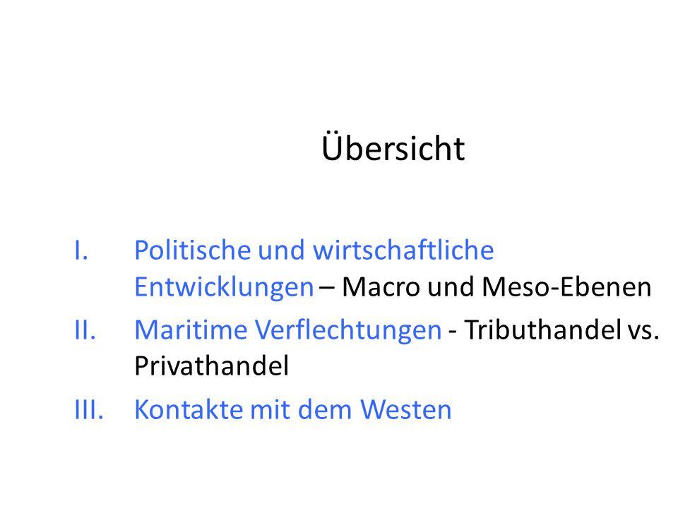 I.Politische und wirtschaftliche Entwicklungen – Macro und Meso-Ebenen II.Maritime Verflechtungen - Tributhandel vs. Privathandel III.Kontakte mit dem