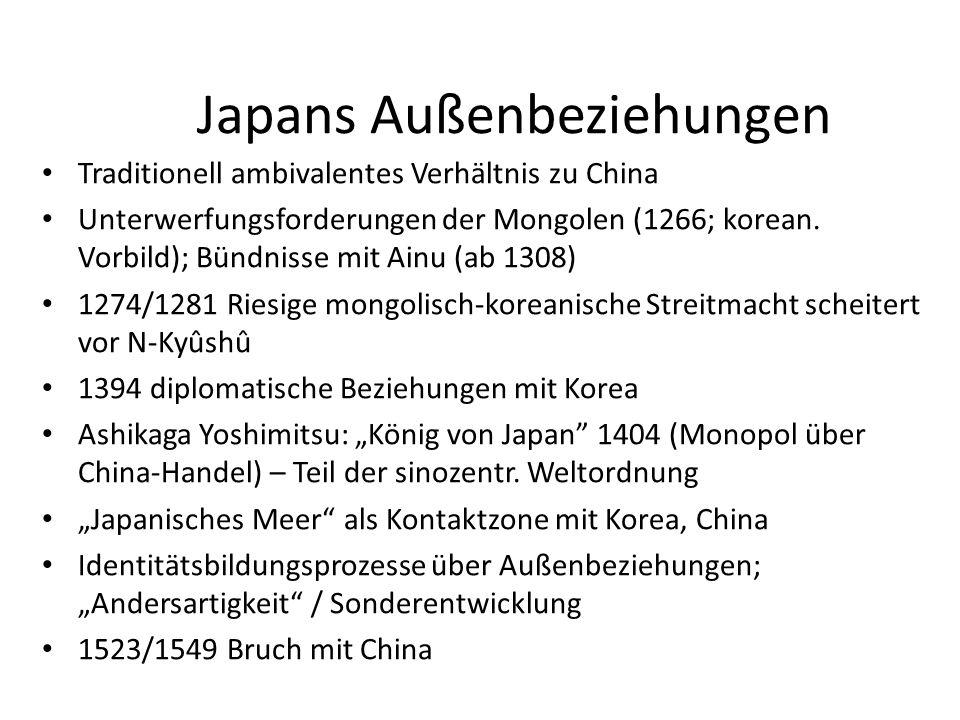 Japans Außenbeziehungen Traditionell ambivalentes Verhältnis zu China Unterwerfungsforderungen der Mongolen (1266; korean. Vorbild); Bündnisse mit Ain