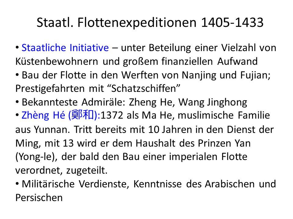 Staatl. Flottenexpeditionen 1405-1433 Staatliche Initiative – unter Beteilung einer Vielzahl von Küstenbewohnern und großem finanziellen Aufwand Bau d