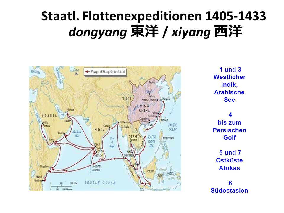 Staatl. Flottenexpeditionen 1405-1433 dongyang 東洋 / xiyang 西洋 1 und 3 Westlicher Indik, Arabische See 4 bis zum Persischen Golf 5 und 7 Ostküste Afrik