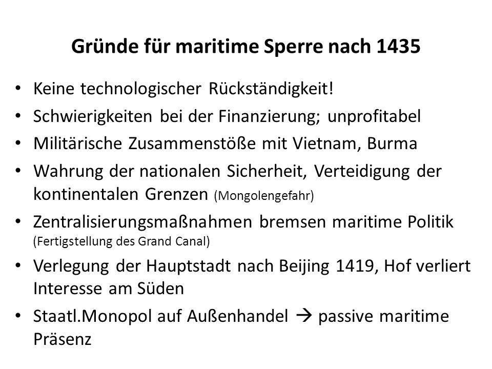 Gründe für maritime Sperre nach 1435 Keine technologischer Rückständigkeit! Schwierigkeiten bei der Finanzierung; unprofitabel Militärische Zusammenst