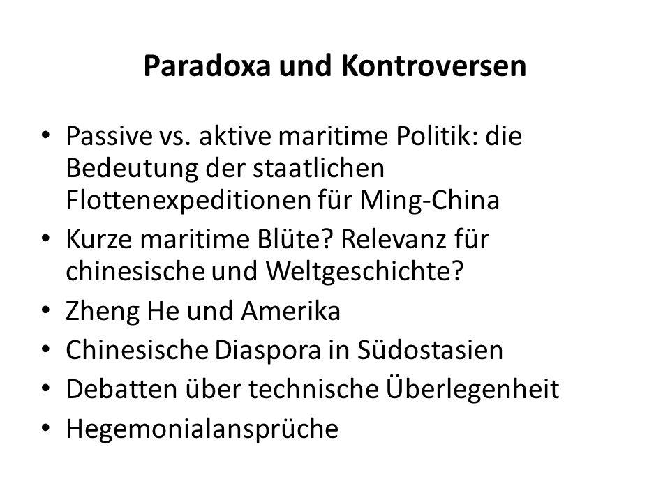 Paradoxa und Kontroversen Passive vs. aktive maritime Politik: die Bedeutung der staatlichen Flottenexpeditionen für Ming-China Kurze maritime Blüte?