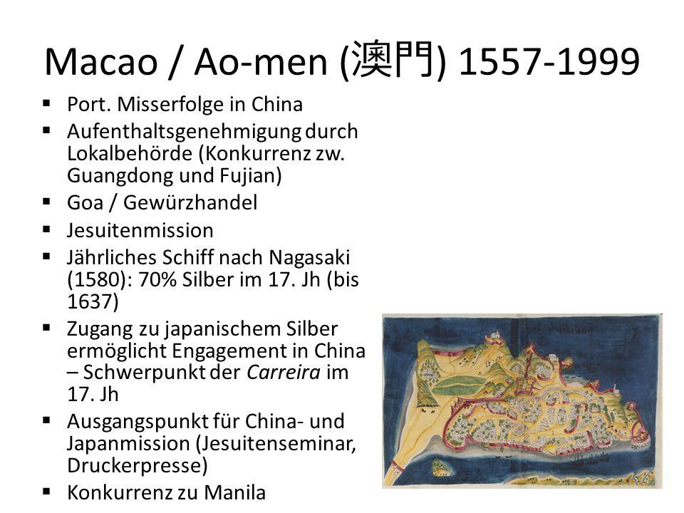 Macao / Ao-men ( 澳門 ) 1557-1999  Port. Misserfolge in China  Aufenthaltsgenehmigung durch Lokalbehörde (Konkurrenz zw. Guangdong und Fujian)  Goa /