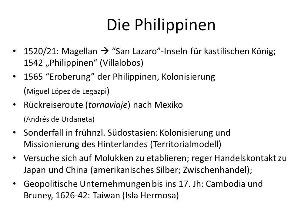 """Die Philippinen 1520/21: Magellan  San Lazaro -Inseln für kastilischen König; 1542 """"Philippinen (Villalobos) 1565 Eroberung der Philippinen, Kolonisierung ( Miguel López de Legazpi ) Rückreiseroute (tornaviaje) nach Mexiko (Andrés de Urdaneta) Sonderfall in frühnzl."""
