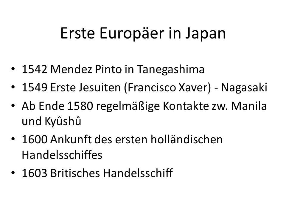 Erste Europäer in Japan 1542 Mendez Pinto in Tanegashima 1549 Erste Jesuiten (Francisco Xaver) - Nagasaki Ab Ende 1580 regelmäßige Kontakte zw. Manila