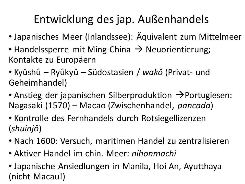 Entwicklung des jap. Außenhandels Japanisches Meer (Inlandssee): Äquivalent zum Mittelmeer Handelssperre mit Ming-China  Neuorientierung; Kontakte zu