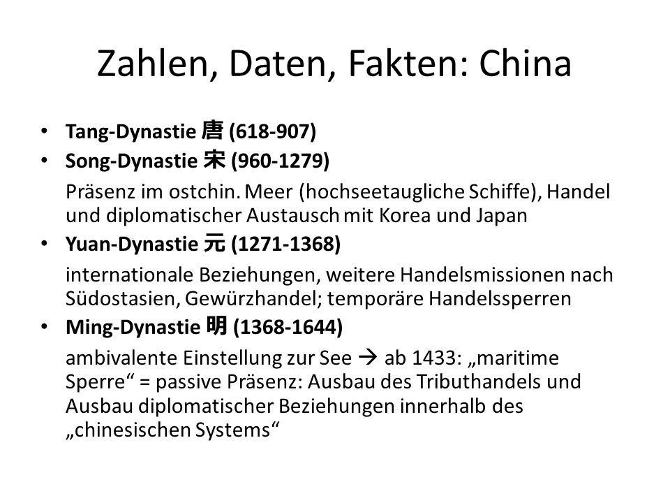 Zahlen, Daten, Fakten: China Tang-Dynastie 唐 (618-907) Song-Dynastie 宋 (960-1279) Präsenz im ostchin. Meer (hochseetaugliche Schiffe), Handel und dipl
