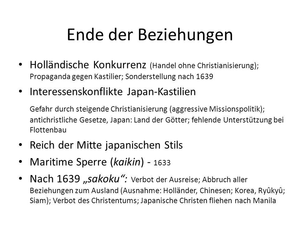 Ende der Beziehungen Holländische Konkurrenz (Handel ohne Christianisierung); Propaganda gegen Kastilier; Sonderstellung nach 1639 Interessenskonflikt
