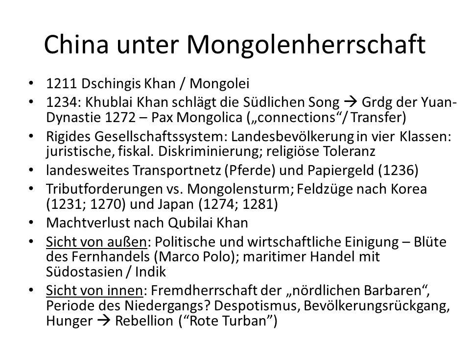 China unter Mongolenherrschaft 1211 Dschingis Khan / Mongolei 1234: Khublai Khan schlägt die Südlichen Song  Grdg der Yuan- Dynastie 1272 – Pax Mongo