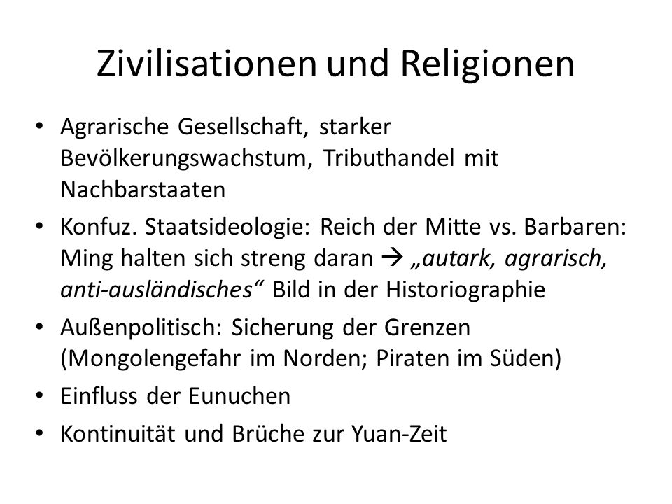 Zivilisationen und Religionen Agrarische Gesellschaft, starker Bevölkerungswachstum, Tributhandel mit Nachbarstaaten Konfuz. Staatsideologie: Reich de