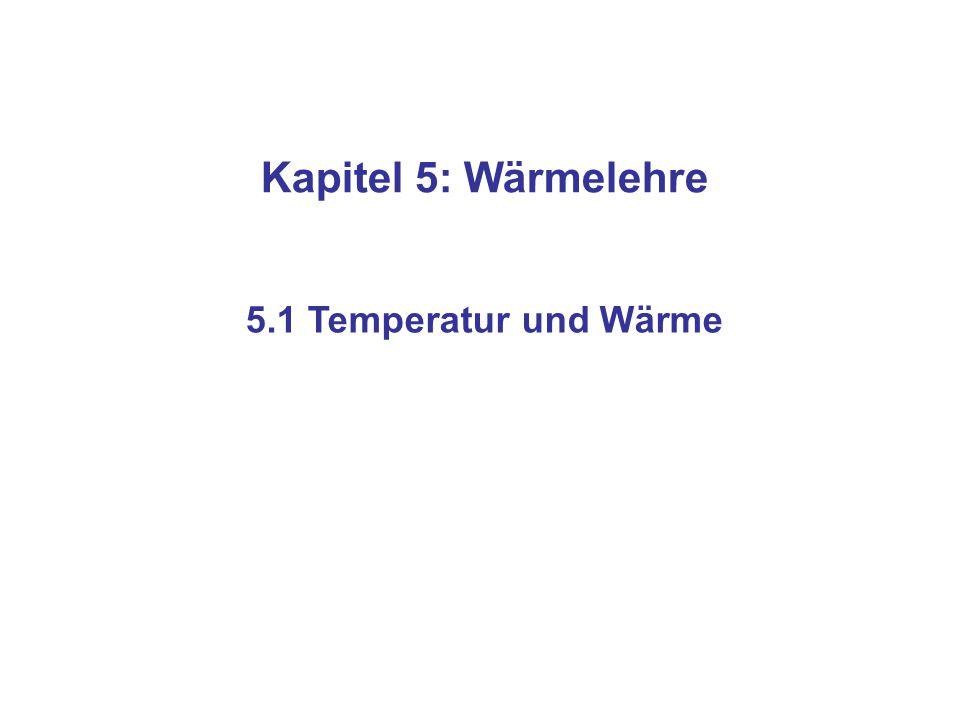 Kapitel 5: Wärmelehre 5.1 Temperatur und Wärme