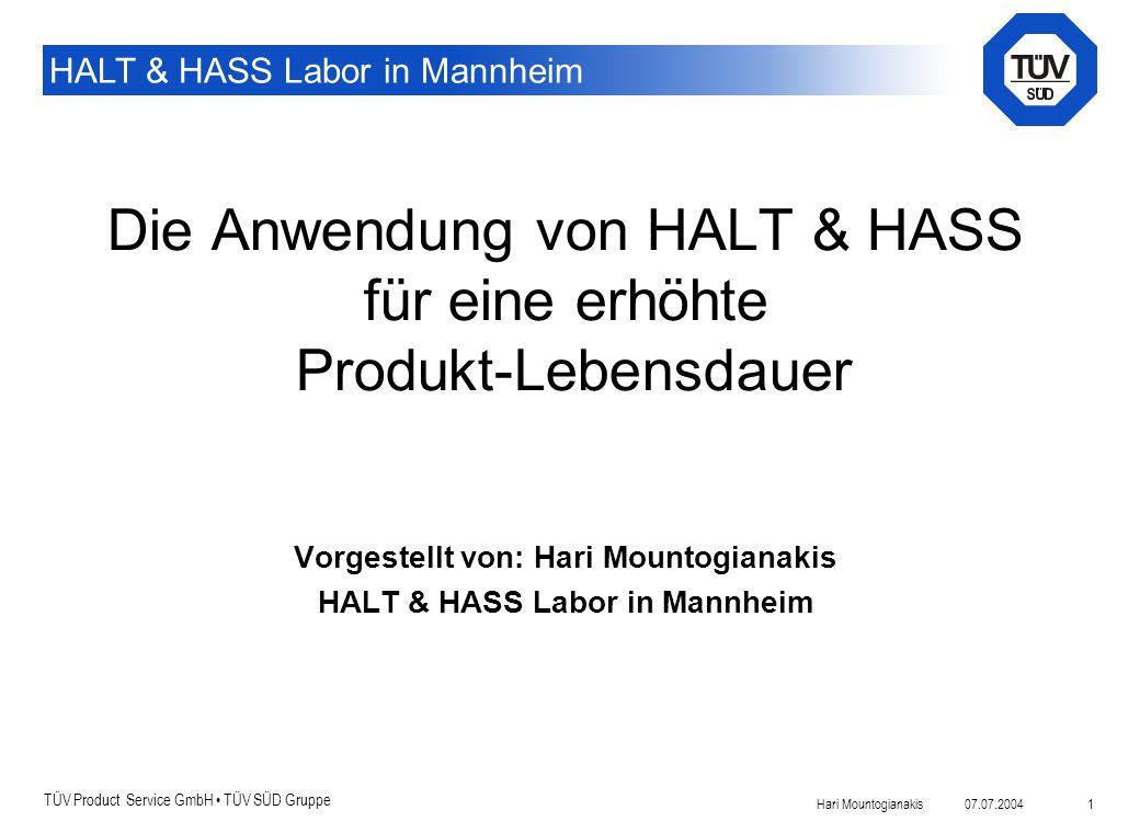 TÜV Product Service GmbH TÜV SÜD Gruppe HALT & HASS Labor in Mannheim 07.07.2004Hari Mountogianakis 1 Die Anwendung von HALT & HASS für eine erhöhte P