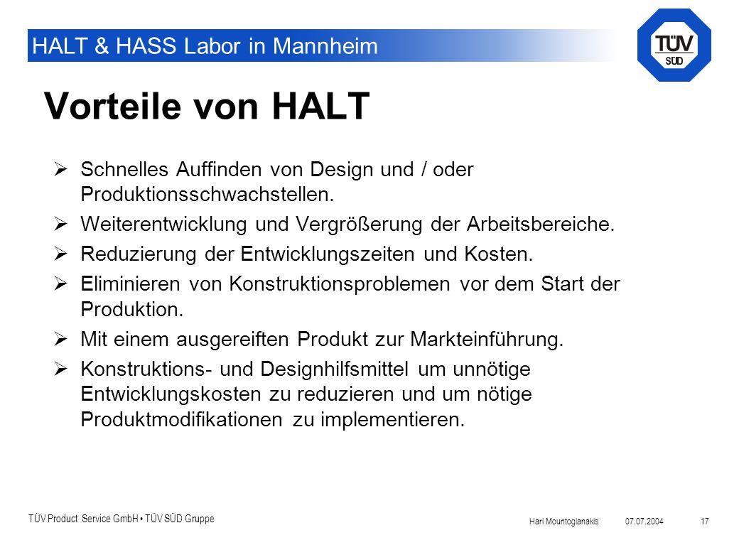 TÜV Product Service GmbH TÜV SÜD Gruppe HALT & HASS Labor in Mannheim 07.07.2004Hari Mountogianakis 17 Vorteile von HALT  Schnelles Auffinden von Des