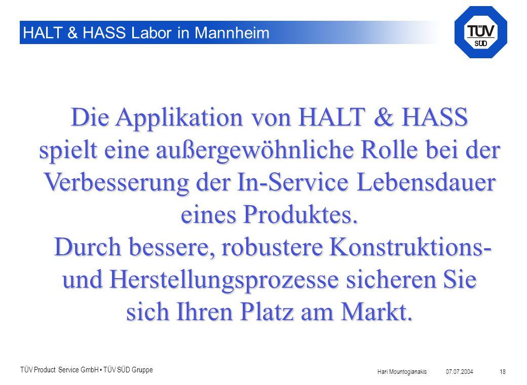 TÜV Product Service GmbH TÜV SÜD Gruppe HALT & HASS Labor in Mannheim 07.07.2004Hari Mountogianakis 18 Die Applikation von HALT & HASS spielt eine auß