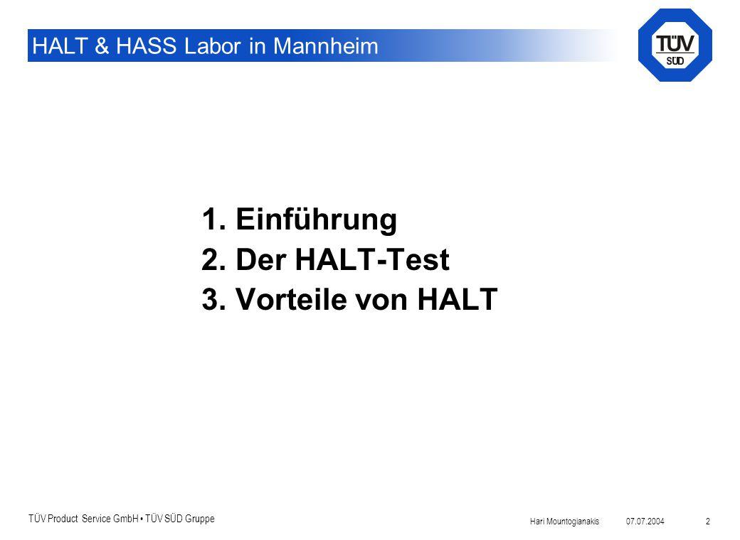 TÜV Product Service GmbH TÜV SÜD Gruppe HALT & HASS Labor in Mannheim 07.07.2004Hari Mountogianakis 2 Übersicht 1. Einführung 2. Der HALT-Test 3. Vort