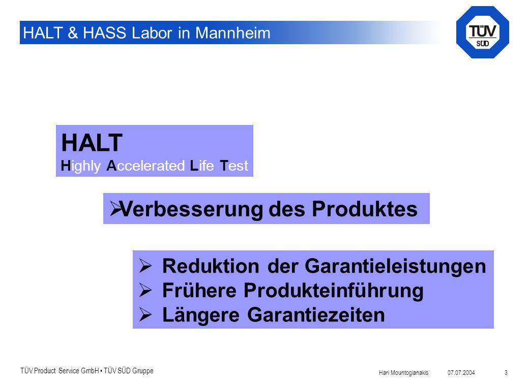 TÜV Product Service GmbH TÜV SÜD Gruppe HALT & HASS Labor in Mannheim 07.07.2004Hari Mountogianakis 3 Einführung: HALT Highly Accelerated Life Test 