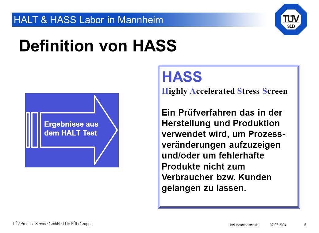 TÜV Product Service GmbH TÜV SÜD Gruppe HALT & HASS Labor in Mannheim 07.07.2004Hari Mountogianakis 5 Definition von HASS Ergebnisse aus dem HALT Test