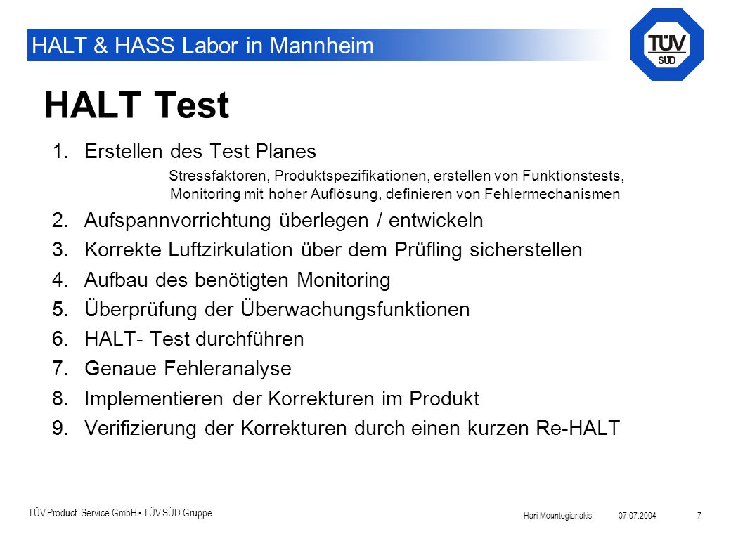 TÜV Product Service GmbH TÜV SÜD Gruppe HALT & HASS Labor in Mannheim 07.07.2004Hari Mountogianakis 7 HALT Test 1.Erstellen des Test Planes Stressfakt