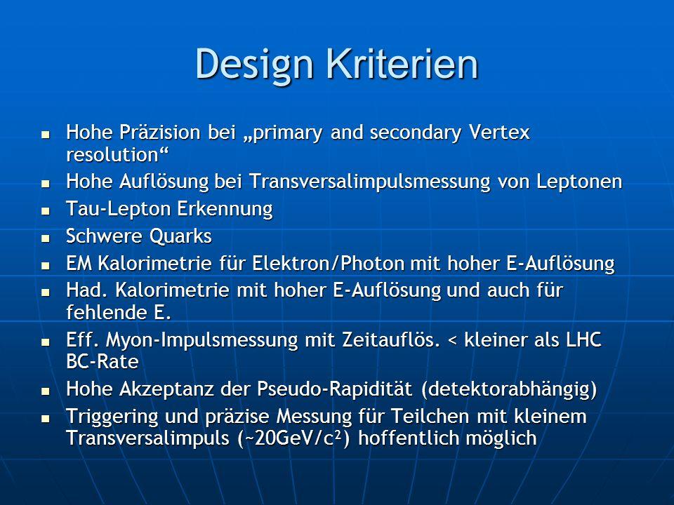 "Design Kriterien Hohe Präzision bei ""primary and secondary Vertex resolution"" Hohe Präzision bei ""primary and secondary Vertex resolution"" Hohe Auflös"