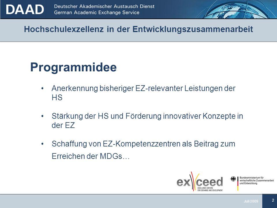 2 Juli 2009 Hochschulexzellenz in der Entwicklungszusammenarbeit Programmidee Anerkennung bisheriger EZ-relevanter Leistungen der HS Stärkung der HS und Förderung innovativer Konzepte in der EZ Schaffung von EZ-Kompetenzzentren als Beitrag zum Erreichen der MDGs…