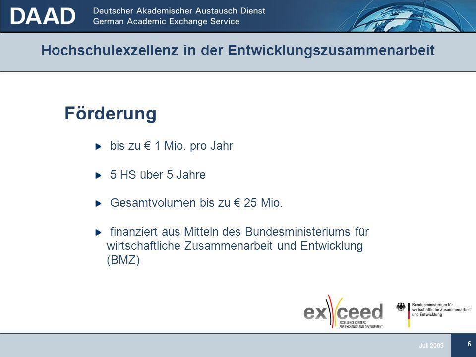 6 Juli 2009 Hochschulexzellenz in der Entwicklungszusammenarbeit Förderung bis zu € 1 Mio.