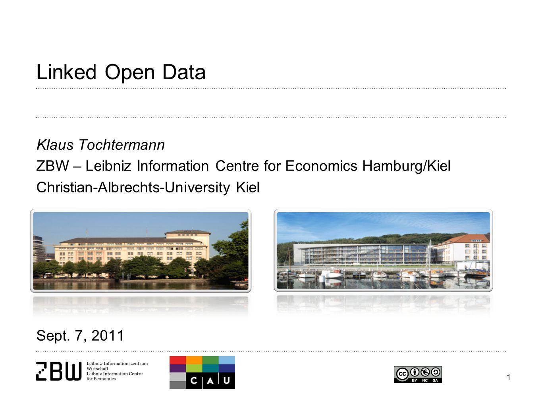 1 Linked Open Data Klaus Tochtermann ZBW – Leibniz Information Centre for Economics Hamburg/Kiel Christian-Albrechts-University Kiel Sept. 7, 2011