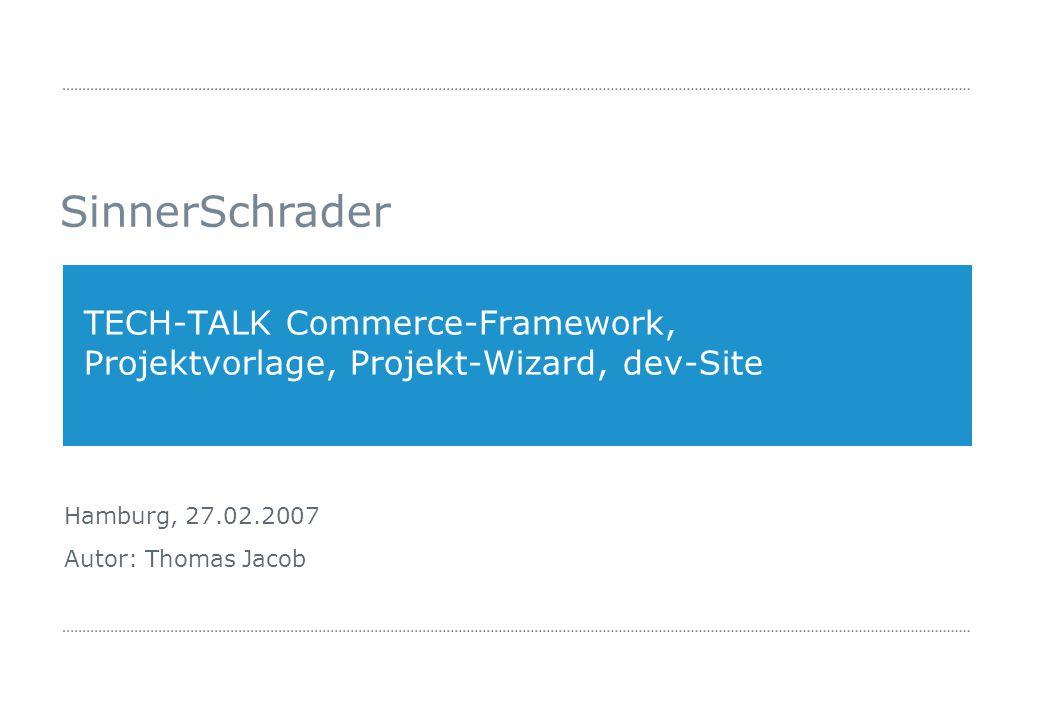 SinnerSchrader 27.02.2007 Seite 2 » Agenda 01 Commerce-Framework 02 Projektvorlage und Projekt-Wizard 03dev-Site 04Wie geht's weiter?