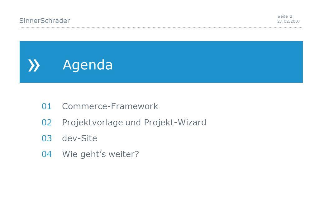 SinnerSchrader 27.02.2007 Seite 2 » Agenda 01 Commerce-Framework 02 Projektvorlage und Projekt-Wizard 03dev-Site 04Wie geht's weiter
