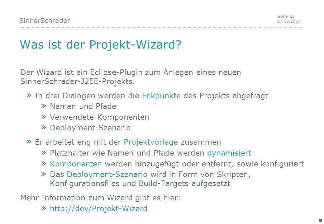 SinnerSchrader 27.02.2007 Seite 26 Was ist der Projekt-Wizard.