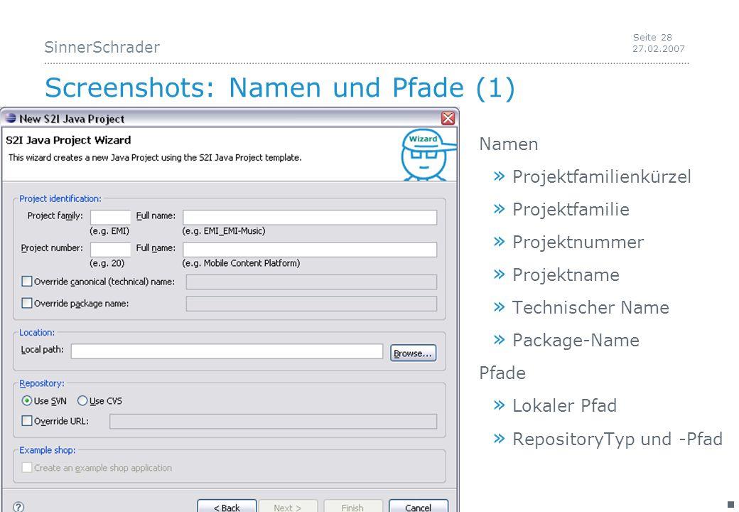 SinnerSchrader 27.02.2007 Seite 28 Screenshots: Namen und Pfade (1) Namen » Projektfamilienkürzel » Projektfamilie » Projektnummer » Projektname » Technischer Name » Package-Name Pfade » Lokaler Pfad » RepositoryTyp und -Pfad