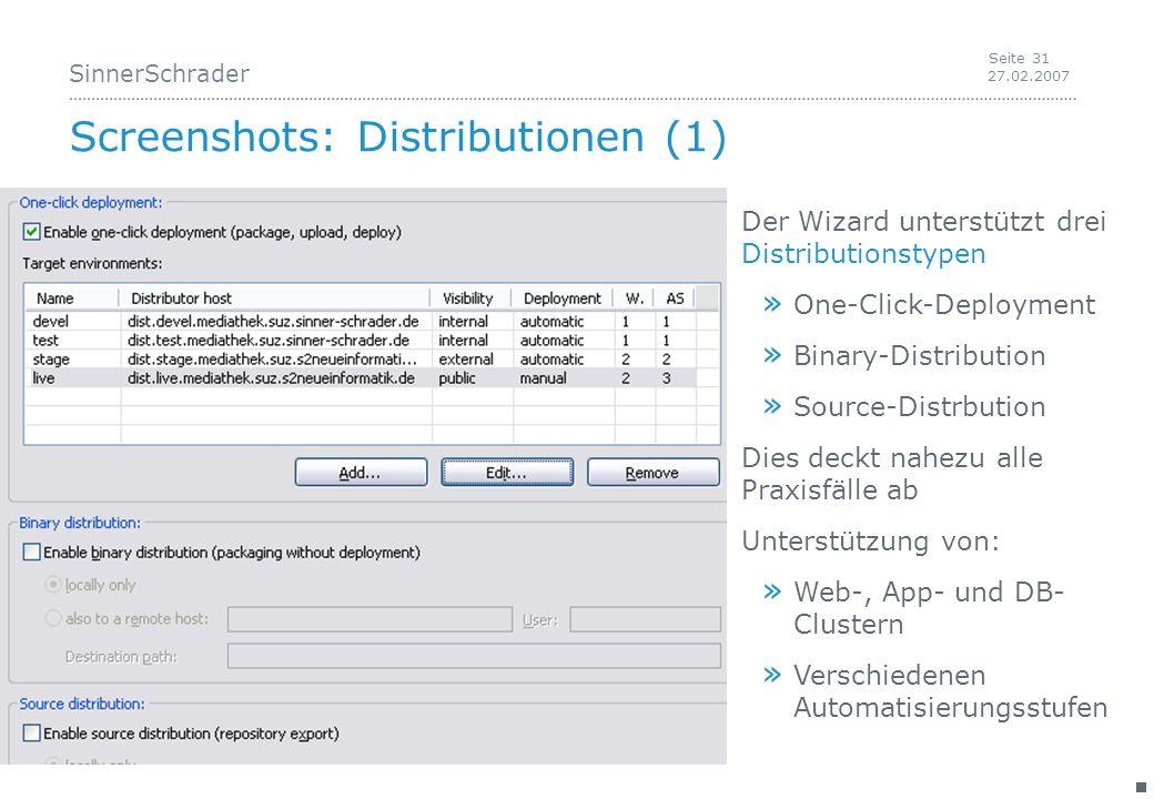 SinnerSchrader 27.02.2007 Seite 31 Screenshots: Distributionen (1) Der Wizard unterstützt drei Distributionstypen » One-Click-Deployment » Binary-Distribution » Source-Distrbution Dies deckt nahezu alle Praxisfälle ab Unterstützung von: » Web-, App- und DB- Clustern » Verschiedenen Automatisierungsstufen