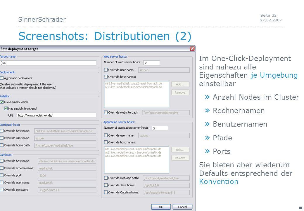 SinnerSchrader 27.02.2007 Seite 32 Screenshots: Distributionen (2) Im One-Click-Deployment sind nahezu alle Eigenschaften je Umgebung einstellbar » Anzahl Nodes im Cluster » Rechnernamen » Benutzernamen » Pfade » Ports Sie bieten aber wiederum Defaults entsprechend der Konvention