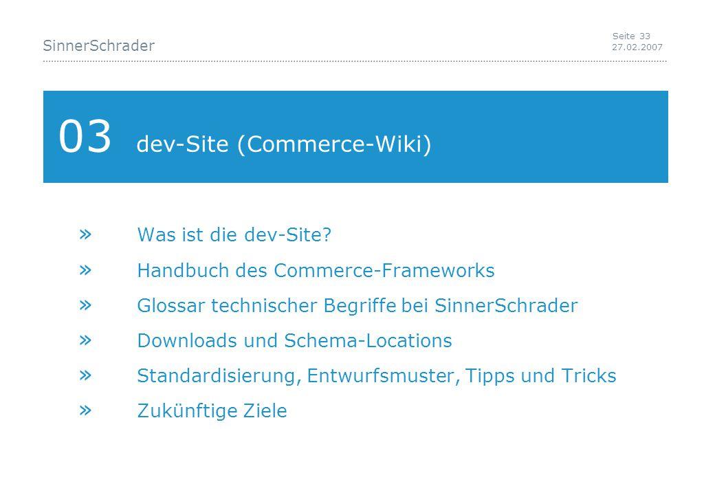 SinnerSchrader 27.02.2007 Seite 33 03 dev-Site (Commerce-Wiki) » Was ist die dev-Site.