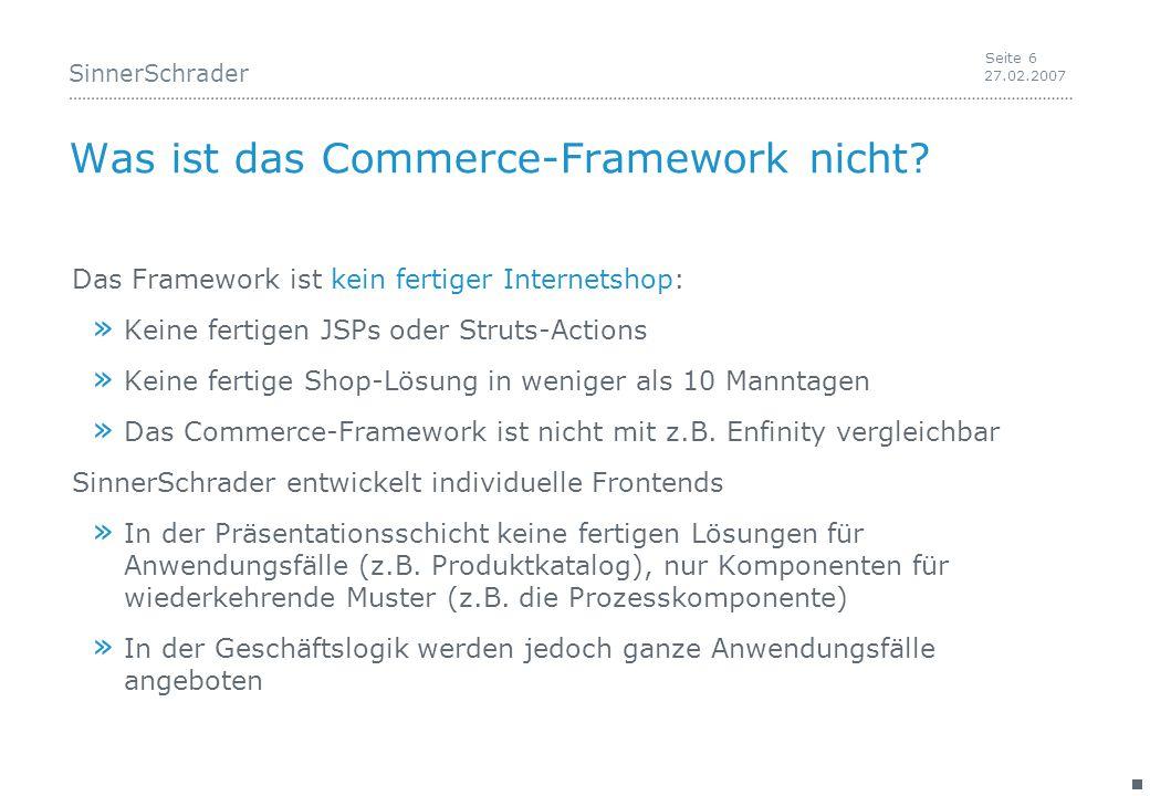 SinnerSchrader 27.02.2007 Seite 6 Was ist das Commerce-Framework nicht.