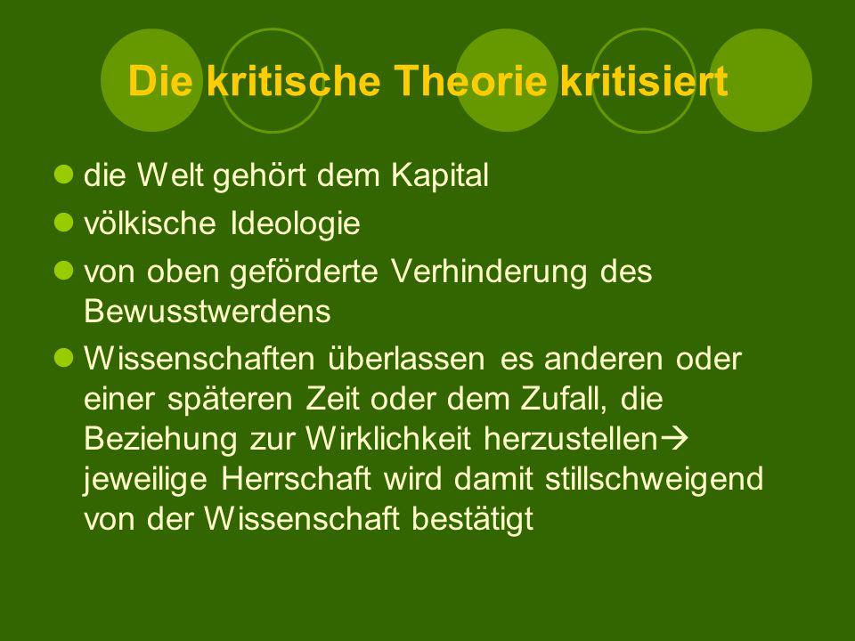 Die kritische Theorie kritisiert die Welt gehört dem Kapital völkische Ideologie von oben geförderte Verhinderung des Bewusstwerdens Wissenschaften üb