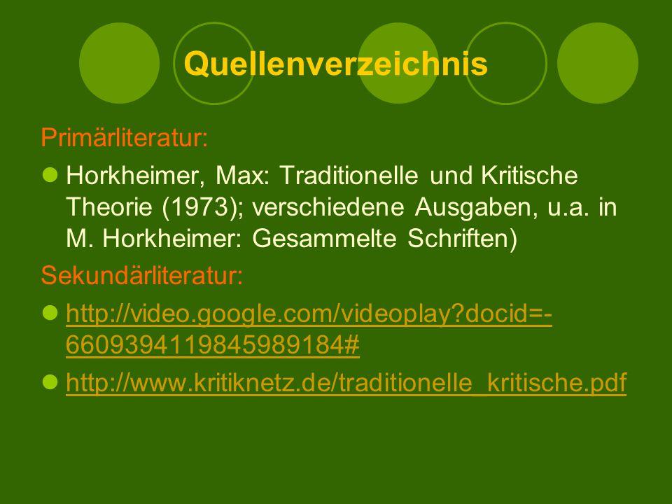 Quellenverzeichnis Primärliteratur: Horkheimer, Max: Traditionelle und Kritische Theorie (1973); verschiedene Ausgaben, u.a. in M. Horkheimer: Gesamme