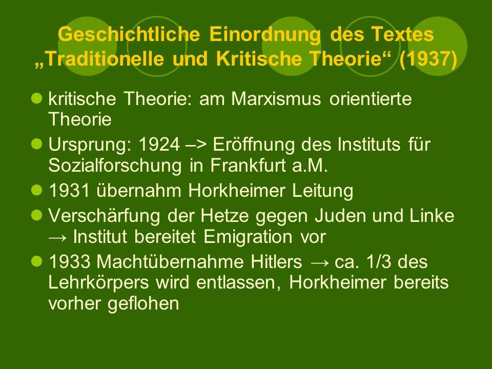 """Geschichtliche Einordnung des Textes """"Traditionelle und Kritische Theorie (1937) kritische Theorie: am Marxismus orientierte Theorie Ursprung: 1924 –> Eröffnung des Instituts für Sozialforschung in Frankfurt a.M."""