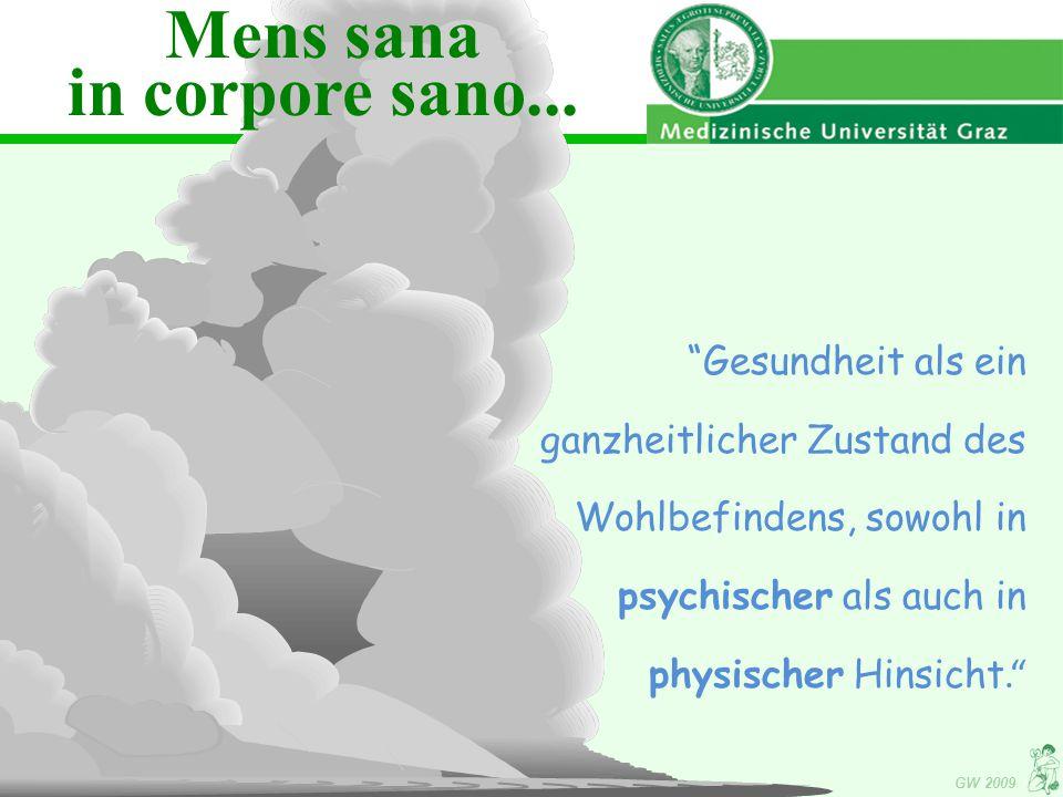 GW 2009 Gesundheit als ein ganzheitlicher Zustand des Wohlbefindens, sowohl in psychischer als auch in physischer Hinsicht. Mens sana in corpore sano...