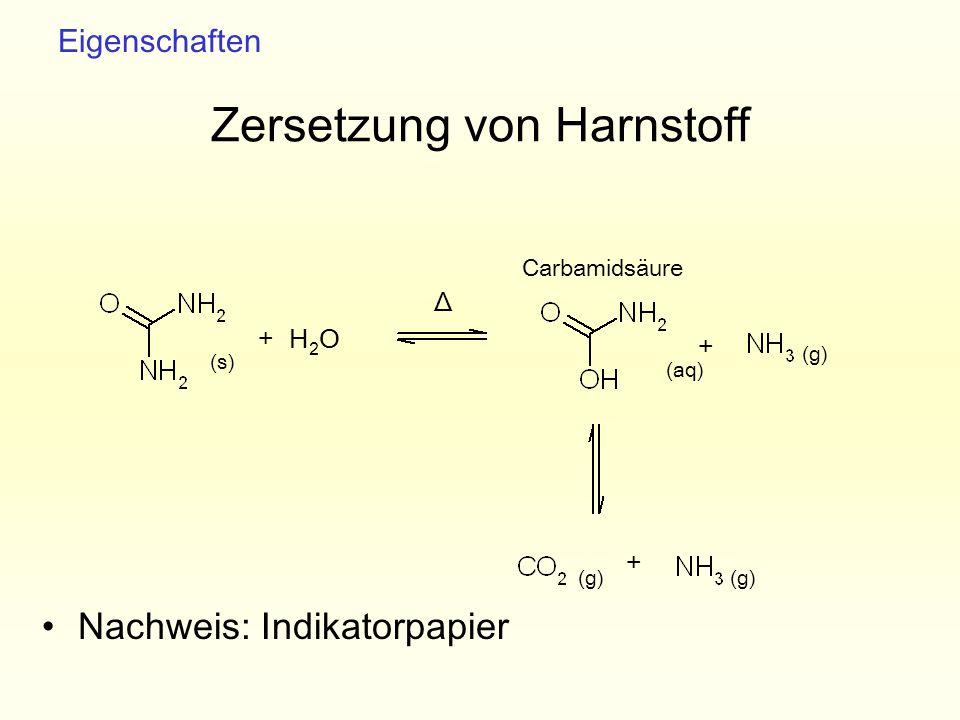 Zersetzung von Harnstoff Nachweis: Indikatorpapier Eigenschaften + H 2 O + + (g) (s) (aq) Carbamidsäure Δ