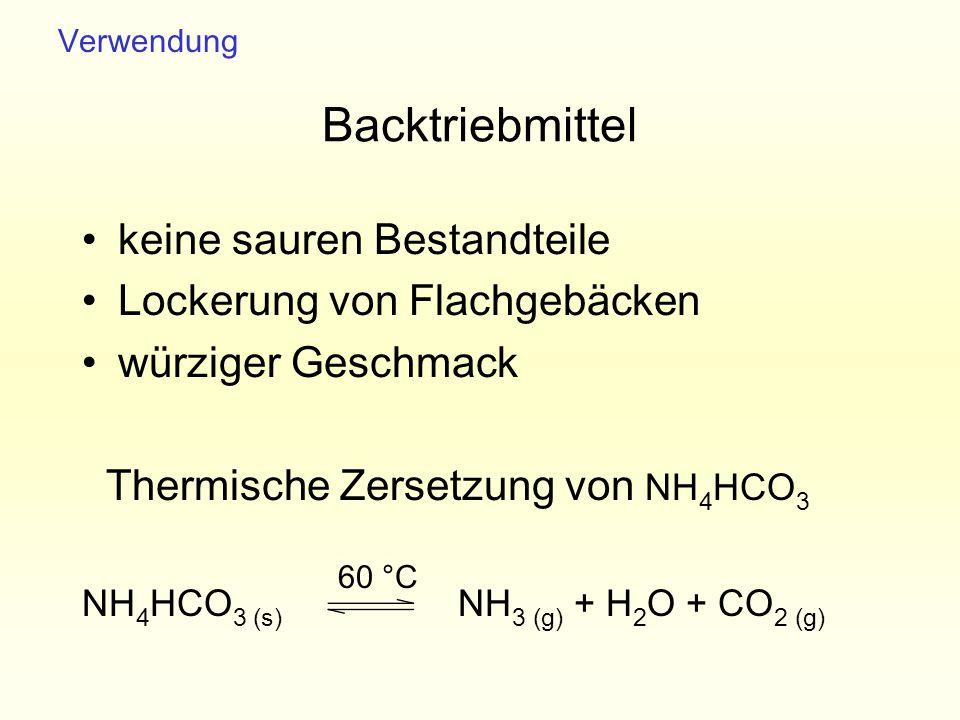 Backtriebmittel keine sauren Bestandteile Lockerung von Flachgebäcken würziger Geschmack Thermische Zersetzung von NH 4 HCO 3 NH 4 HCO 3 (s) NH 3 (g)