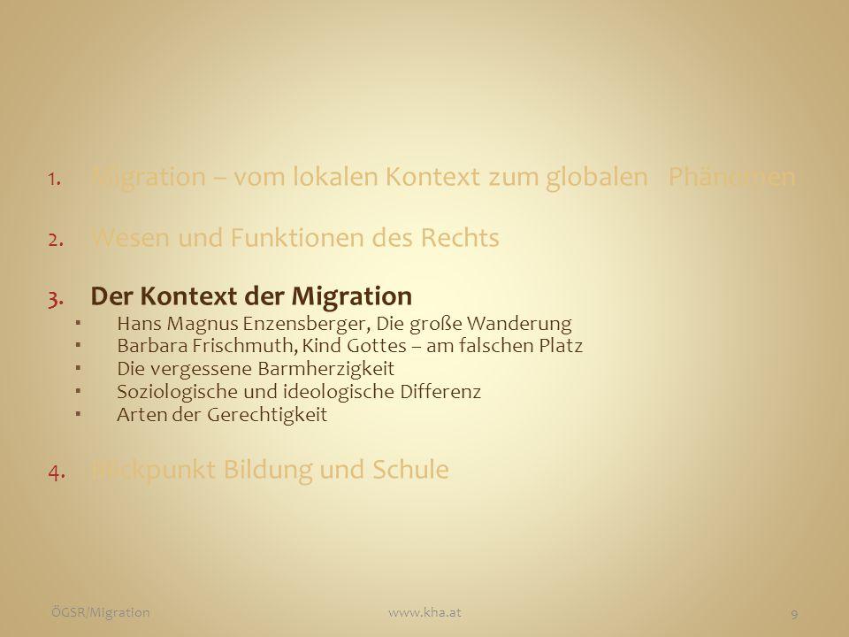 1. Migration – vom lokalen Kontext zum globalen Phänomen 2. Wesen und Funktionen des Rechts 3. Der Kontext der Migration  Hans Magnus Enzensberger, D